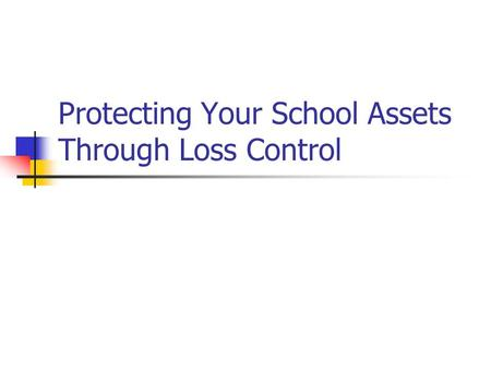 Protecting Your School Assets Through Loss Control.