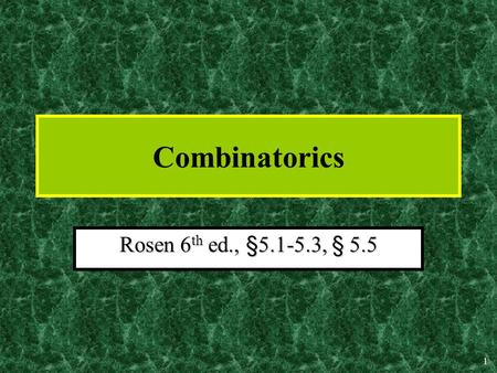 1 Combinatorics Rosen 6 th ed., §5.1-5.3, § 5.5. 2 Combinatorics Count the number of ways to put things together into various combinations.Count the number.