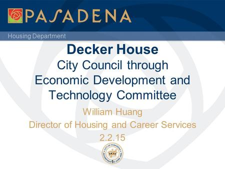 Housing Department Decker House City Council through Economic Development and Technology Committee William Huang Director of Housing and Career Services.