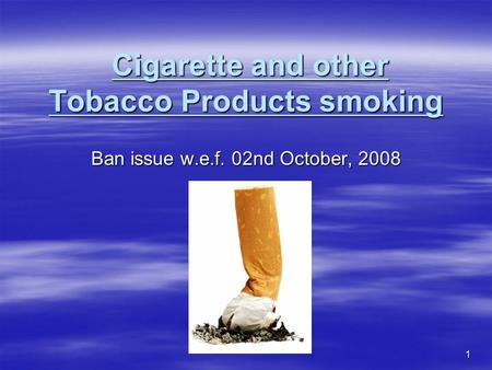 1 Cigarette and other Tobacco Products smoking Cigarette and other Tobacco Products smoking Ban issue w.e.f. 02nd October, 2008.