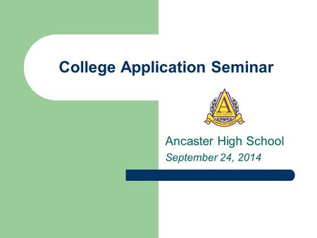 College Application Seminar Ancaster High School September 24, 2014.