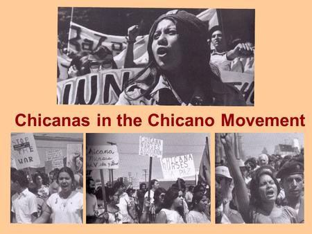 Chicanas in the Chicano Movement. 2 Major Themes Chicanas were both inspired and constrained by their experiences in the Chicano Movement. Many groups.