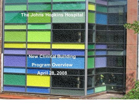 The Johns Hopkins Hospital New Clinical Building Program Overview April 28, 2008.