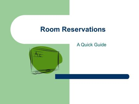 Room Reservations A Quick Guide. Room Reservations: A Quick Guide The Room Reservation Form is found online at the Registrar's Office or Administrative.