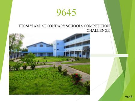 "9645 TTCSI ""I AM"" SECONDARY SCHOOLS COMPETITION CHALLENGE 9645."