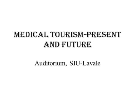 Medical Tourism-Present and Future Auditorium, SIU-Lavale.