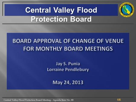 Central Valley Flood Protection Board Meeting – Agenda Item No. 8B Central Valley Flood Protection Board.