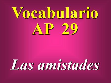 Vocabulario AP 29 Las amistades. extrañar to miss.
