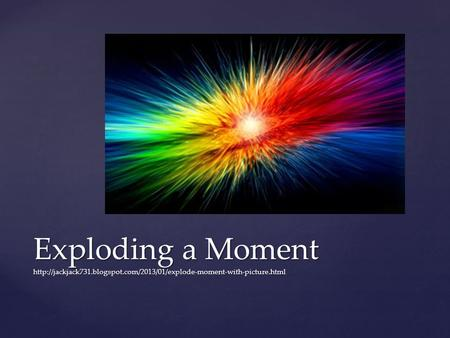 Exploding a Moment