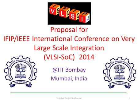 Proposal for IFIP/IEEE International Conference on Very Large Scale Integration (VLSI-SoC) Bombay Mumbai, India