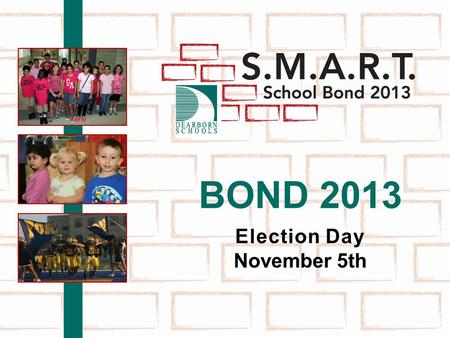 BOND 2013 Election Day November 5th. SMART School BOND 2013 November 5 th Ballot Proposal Bond proposal for facility & site improvements to address student.