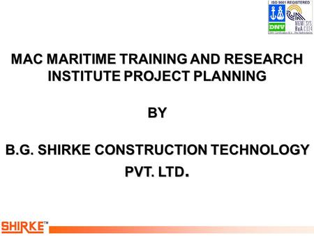 TM MAC MARITIME TRAINING AND RESEARCH INSTITUTE PROJECT PLANNING BY B.G. SHIRKE CONSTRUCTION TECHNOLOGY PVT. LTD.