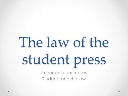 The law of the student press Important court cases Students and the law.