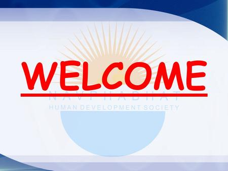 WELCOME. NAV PRABHAT HUMAN DEVELOPMENT SOCIETY (REGD.)