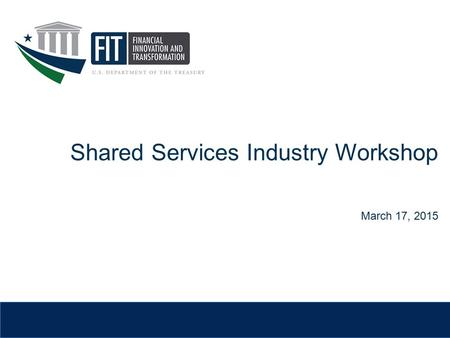 Shared Services Industry Workshop March 17, 2015.