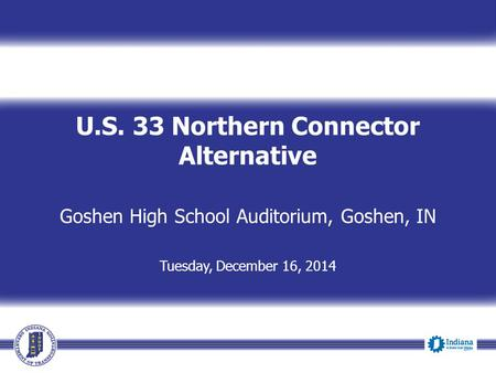 U.S. 33 Northern Connector Alternative Goshen High School Auditorium, Goshen, IN Tuesday, December 16, 2014.