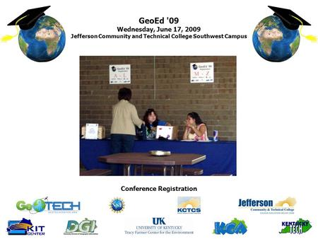 GeoEd '09 Wednesday, June 17, 2009 Jefferson Community and Technical College Southwest Campus Conference Registration.