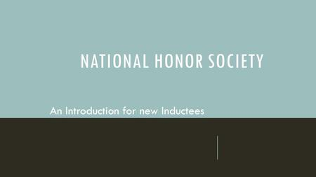 NATIONAL HONOR SOCIETY An Introduction for new Inductees.