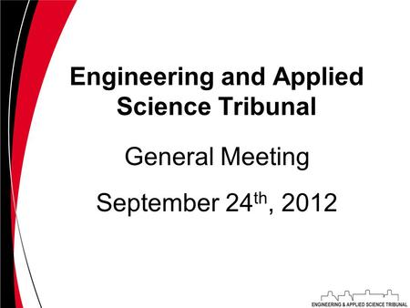 Engineering and Applied Science Tribunal September 24 th, 2012 General Meeting.
