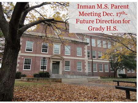 Inman M.S. Parent Meeting Dec. 17 th - Future Direction for Grady H.S.