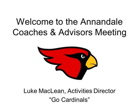 "Welcome to the Annandale Coaches & Advisors Meeting Luke MacLean, Activities Director ""Go Cardinals"""