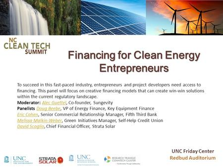 Financing for Clean Energy Entrepreneurs To succeed in this fast-paced industry, entrepreneurs and project developers need access to financing. This panel.