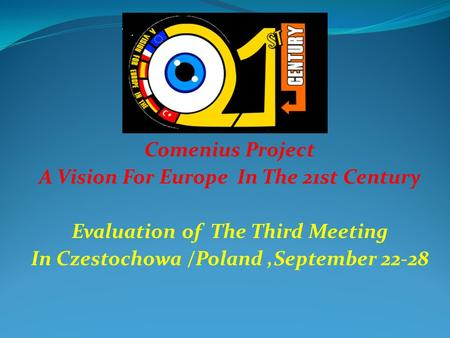 Comenius Project A Vision For Europe In The 21st Century Evaluation of The Third Meeting In Czestochowa /Poland,September 22-28.
