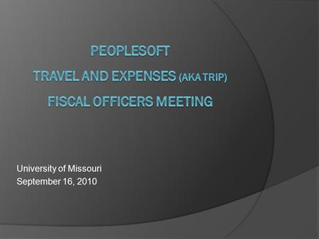 University of Missouri September 16, 2010. Project Objectives  Improve the current business process of creating travel reimbursements  Enhance travel.