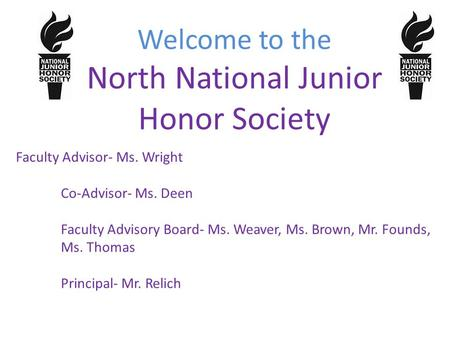 Welcome to the North National Junior Honor Society Faculty Advisor- Ms. Wright Co-Advisor- Ms. Deen Faculty Advisory Board- Ms. Weaver, Ms. Brown, Mr.