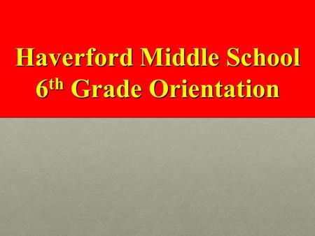 Haverford Middle School 6 th Grade Orientation. Welcome Mr. Daniel J. Horan, Principal Ms. Elizabeth Mastrocola, 6 th grade administrator Mr. John Berardoni,
