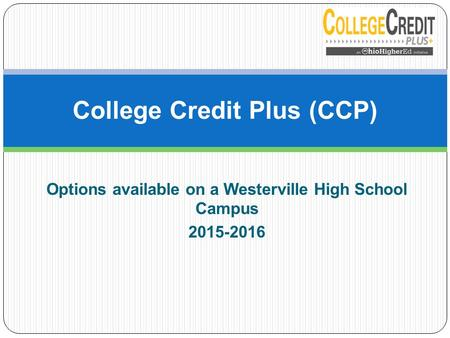 Options available on a Westerville High School Campus 2015-2016 College Credit Plus (CCP)