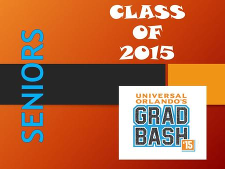 CLASS OF 2015. GRAD BASH Saturday, April 25th Be at school by 10:00am Meet at the M/H courtyard bleachers Carpool or get dropped off Park in Staff Lot.
