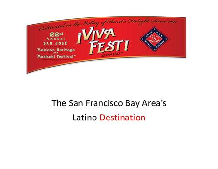 The San Francisco Bay Area's Latino Destination. Sponsorship Opportunity: Three weeks of cultural events September 2013 2.