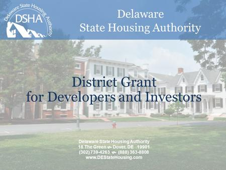 Delaware State Housing Authority District Grant for Developers and Investors Delaware State Housing Authority 18 The Green  Dover, DE 19901 (302) 739-4263.