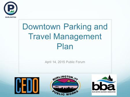 Downtown Parking and Travel Management Plan April 14, 2015 Public Forum.