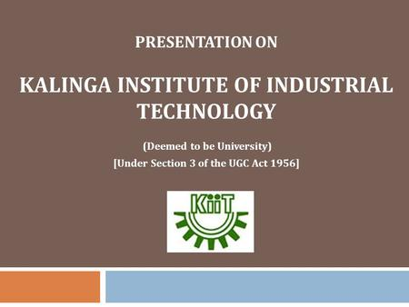 KALINGA INSTITUTE <strong>OF</strong> INDUSTRIAL TECHNOLOGY