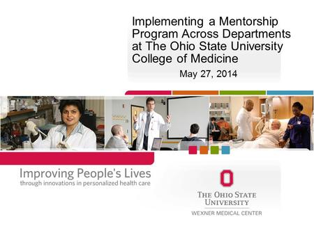 Implementing a Mentorship Program Across Departments at The Ohio State University College of Medicine May 27, 2014.