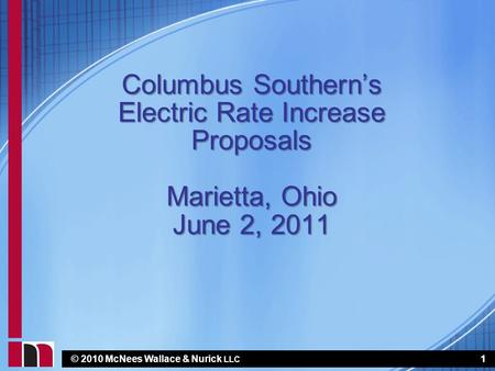 © 2010 McNees Wallace & Nurick LLC Columbus Southern's Electric Rate Increase Proposals Marietta, Ohio June 2, 2011 1.