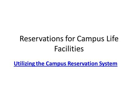 Reservations for Campus Life Facilities Utilizing the Campus Reservation System.