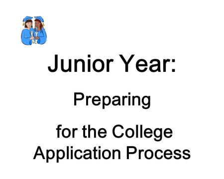 Junior Year: Preparing for the College Application Process.