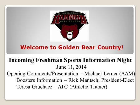 Incoming Freshman Sports Information Night June 11, 2014 Opening Comments/Presentation – Michael Lerner (AAM) Boosters Information – Rick Mantsch, President-Elect.