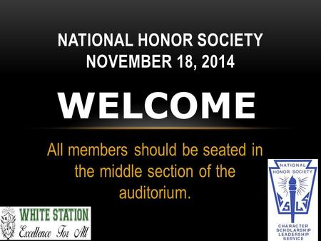 All members should be seated in the middle section of the auditorium. NATIONAL HONOR SOCIETY NOVEMBER 18, 2014.