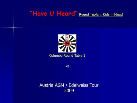 """Have U Heard"" Round Table for Kids in Need Austria AGM / Edelweiss Tour 2009 Colombo Round Table"