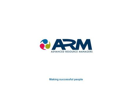 "Making successful people. About us ""ARM is a specialist talent acquisition and management consultancy. We provide technical contingency recruitment and."