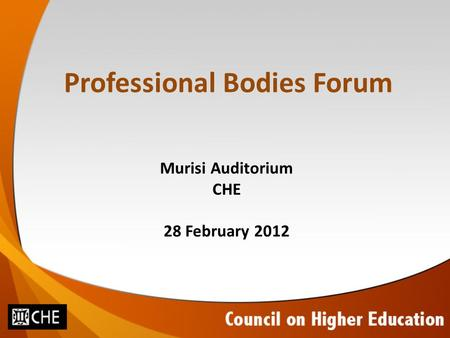 Professional Bodies Forum Murisi Auditorium CHE 28 February 2012.