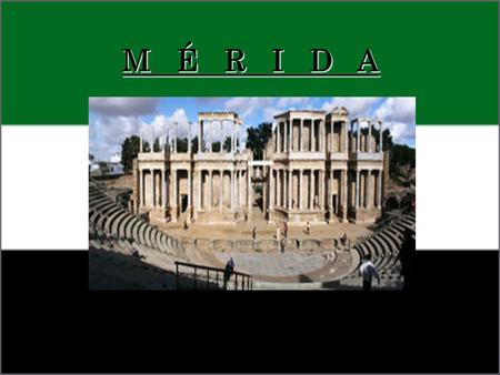M É R I D A. Mérida, Spain It was founded in the year 25 BC, with the name of Emerita Augusta by order of Emperor Augustus, to protect a pass and a bridge.