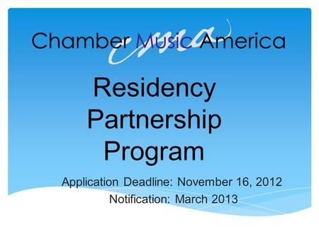 Residency Partnership Program Application Deadline: November 16, 2012 Notification: March 2013.