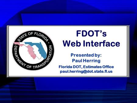 FDOT's Web Interface Presented by: Paul Herring Florida DOT, Estimates Office