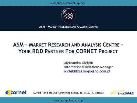 ASM – M ARKET R ESEARCH AND A NALYSIS C ENTRE ASM – M ARKET R ESEARCH AND A NALYSIS C ENTRE - Y OUR R&D P ARTNER F OR CORNET P ROJECT ASM – M ARKET R ESEARCH.