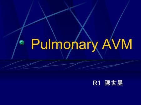 Pulmonary AVM R1 陳世昱. Name :林○○ Gender :女 Age : 71 Y/O Date of admission : 90/08/15 Chief complaint : SOB & general weakness during hemodialysis Present.